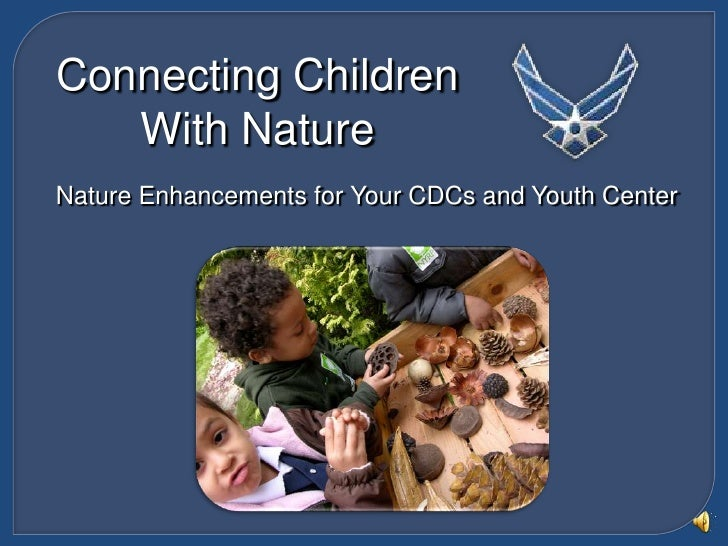 Connecting Children <br />With Nature<br />Nature Enhancements for Your CDCs and Youth Center<br />