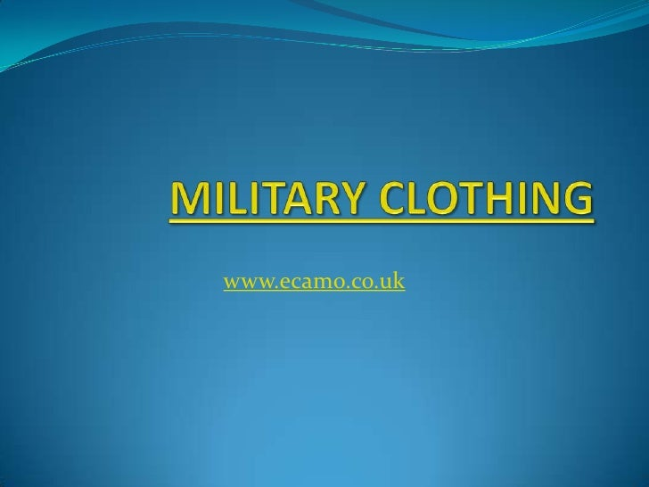 MILITARY CLOTHING<br />www.ecamo.co.uk<br />