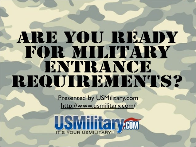 Are You Ready For Military   EntranceRequirements?   Presented by USMilitary.com    http://www.usmilitary.com/