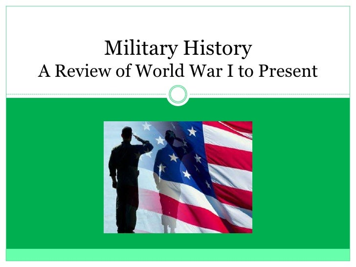 Military HistoryA Review of World War I to Present<br />