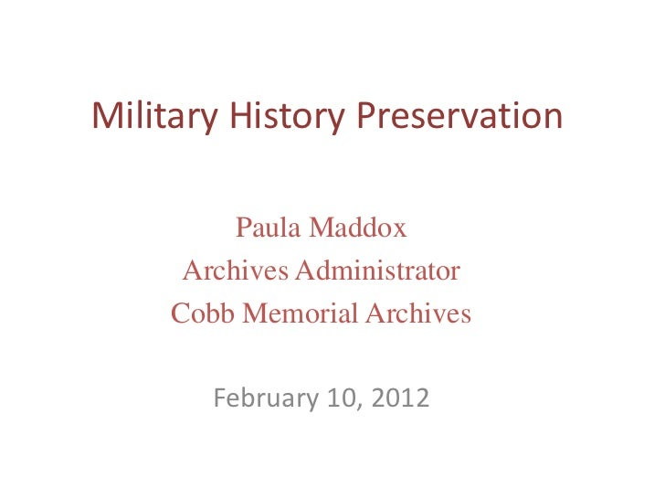 Military History Preservation         Paula Maddox     Archives Administrator    Cobb Memorial Archives       February 10,...