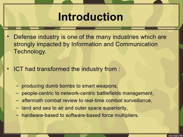 Introduction• Defense industry is one of the many industries which are strongly impacted by Information and Communication...