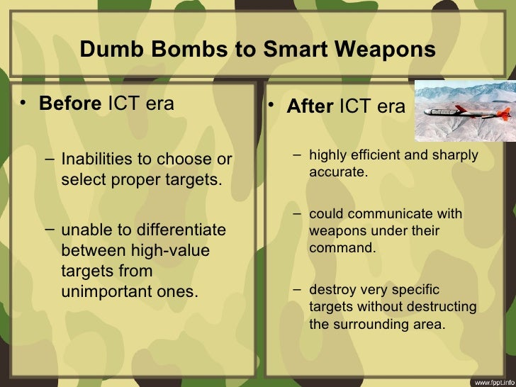 Dumb Bombs to Smart Weapons• Before ICT era • After ICT era – Inabilities to choose or – highly efficie...