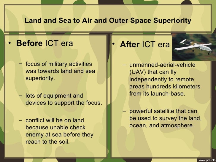 Land and Sea to Air and Outer Space Superiority• Before ICT era • After ICT era – focus of military ac...