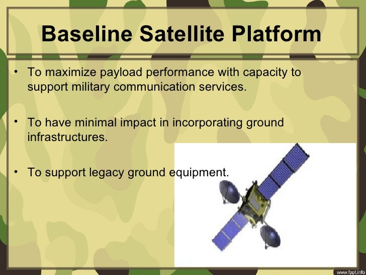 Baseline Satellite Platform• To maximize payload performance with capacity to support military communication services.• T...