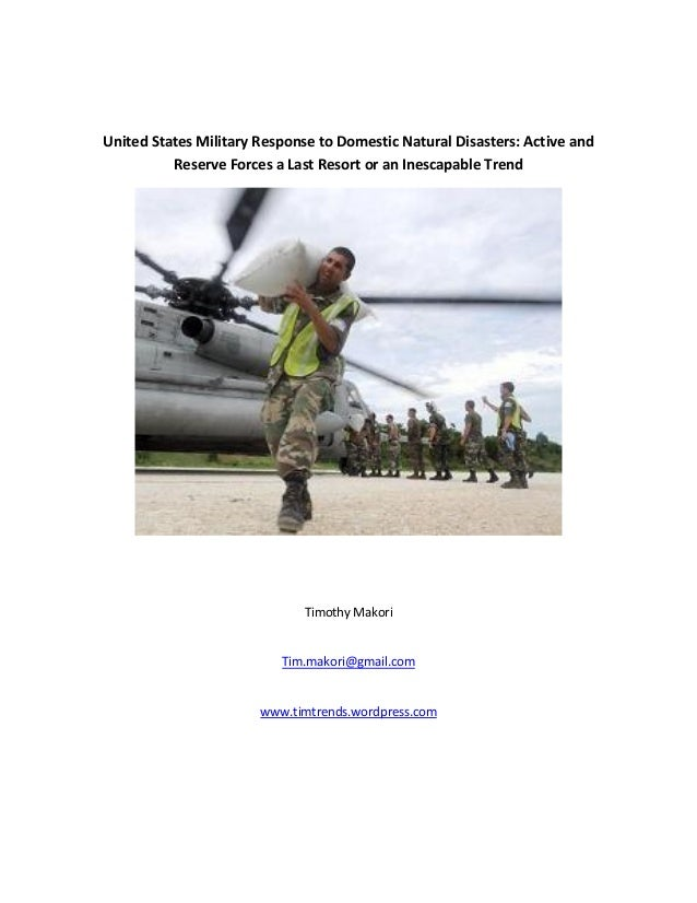 United States Military Response to Domestic Natural Disasters: Active and Reserve Forces a Last Resort or an Inescapable T...
