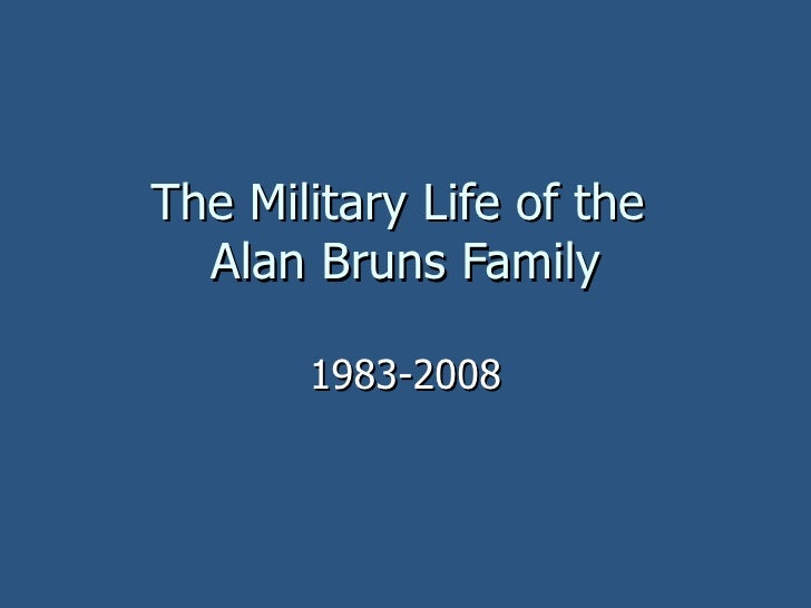 The Military Life of the  Alan Bruns Family 1983-2008
