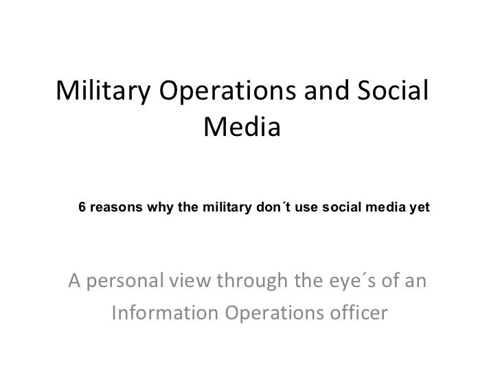 Military Operations and Social Media A personal view through the eye´s of an  Information Operations officer 6 reasons why...