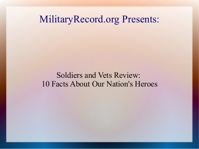 MilitaryRecord.org Presents:  Soldiers and Vets Review: 10 Facts About Our Nation's Heroes