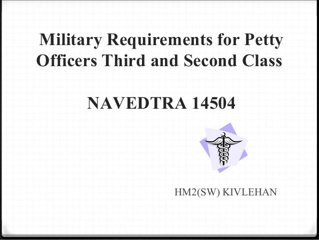 Military Requirements for Petty Officers Third and Second Class NAVEDTRA 14504 HM2(SW) KIVLEHAN