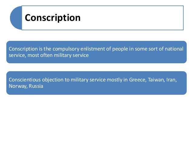 should military conscription be mandatory Yiannis baboulias explains why forcing young men to spend time in the military would be damaging and costly accessibility links it would be a terrible idea to bring back national service, and here's why i come from a country that still has mandatory conscription.