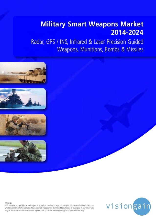 Military Smart Weapons Market 2014-2024 Radar, GPS / INS, Infrared & Laser Precision Guided Weapons, Munitions, Bombs & Mi...