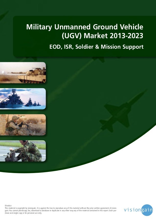 Military Unmanned Ground Vehicle (UGV) Market 2013-2023 EOD, ISR, Soldier & Mission Support  ©notice This material is copy...