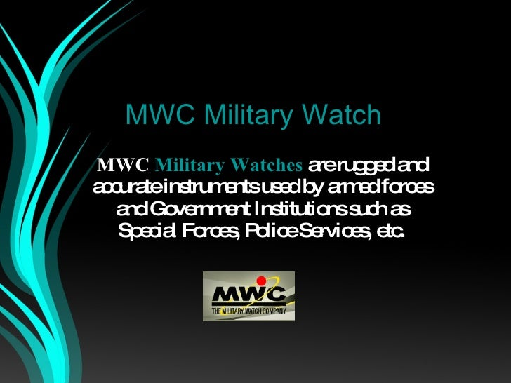 MWC Military Watch MWC  Military Watches   are rugged and accurate instruments used by armed forces and Government Institu...