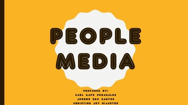 PEOPLE MEDIA P R E P A R E D B Y : C A R L D A V E P E N A S A L E S J E R O M E R E X S A N T O S C H R I S T I N E J O Y...