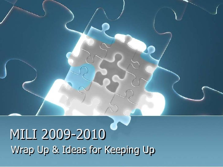 MILI 2009-2010<br />Wrap Up & Ideas for Keeping Up<br />