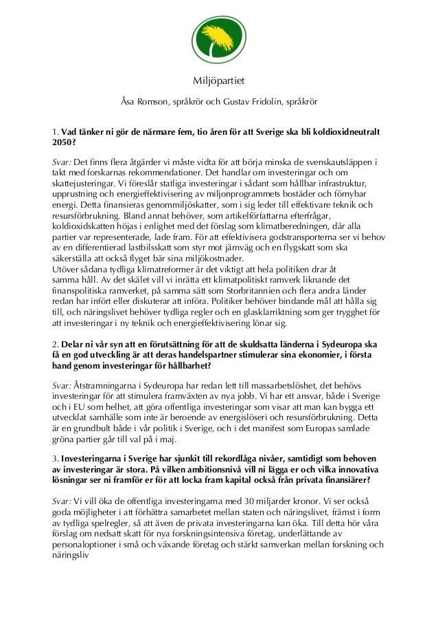 Miljöpartiet Åsa Romson, språkrör och Gustav Fridolin, språkrör 1. Vad tänker ni gör de närmare fem, tio åren för att Sver...