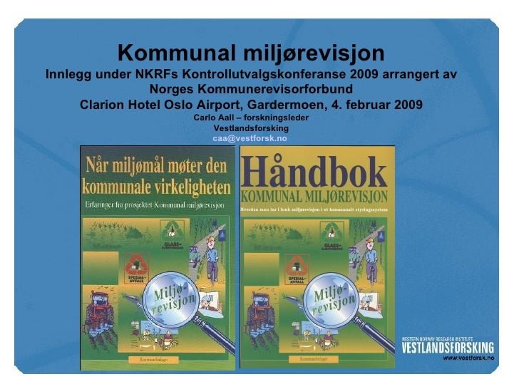 Kommunal miljørevisjon Innlegg under NKRFs Kontrollutvalgskonferanse 2009 arrangert av Norges Kommunerevisorforbund Clario...