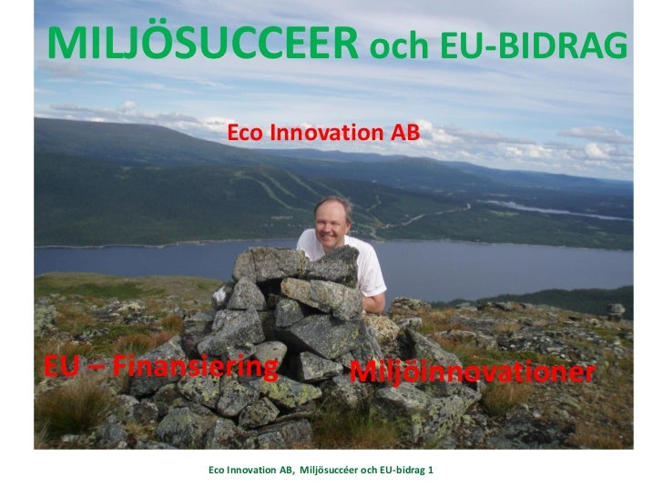 MILJÖSUCCEER och EU-BIDRAG              Eco Innovation ABEU – Finansiering                       Miljöinnovationer        ...