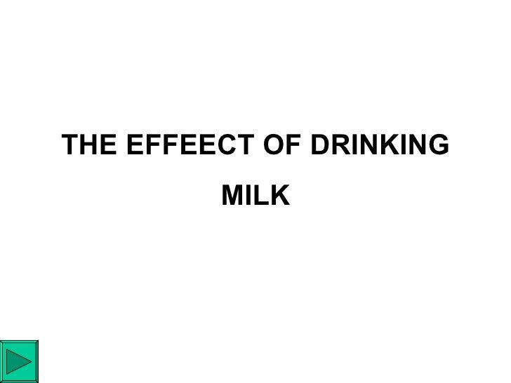 THE EFFEECT OF DRINKING MILK