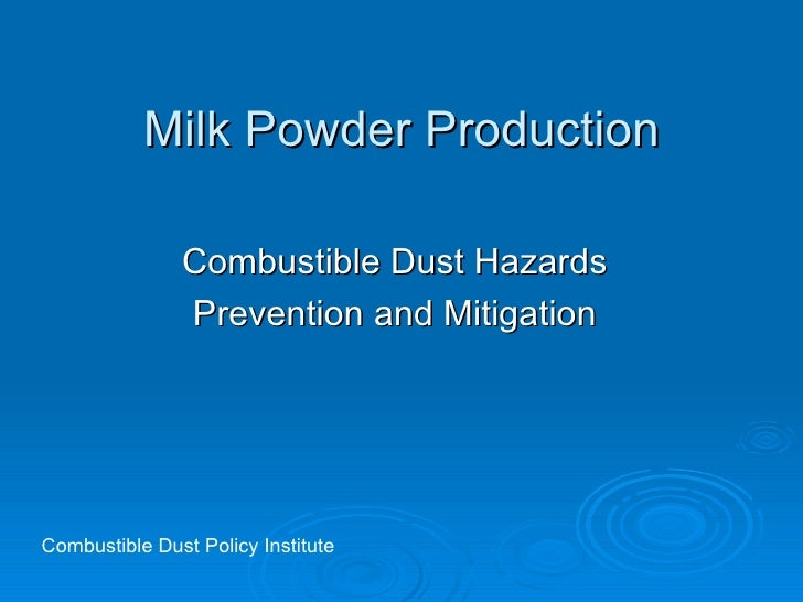 Milk Powder Production Combustible Dust Hazards Prevention and Mitigation Combustible Dust Policy Institute
