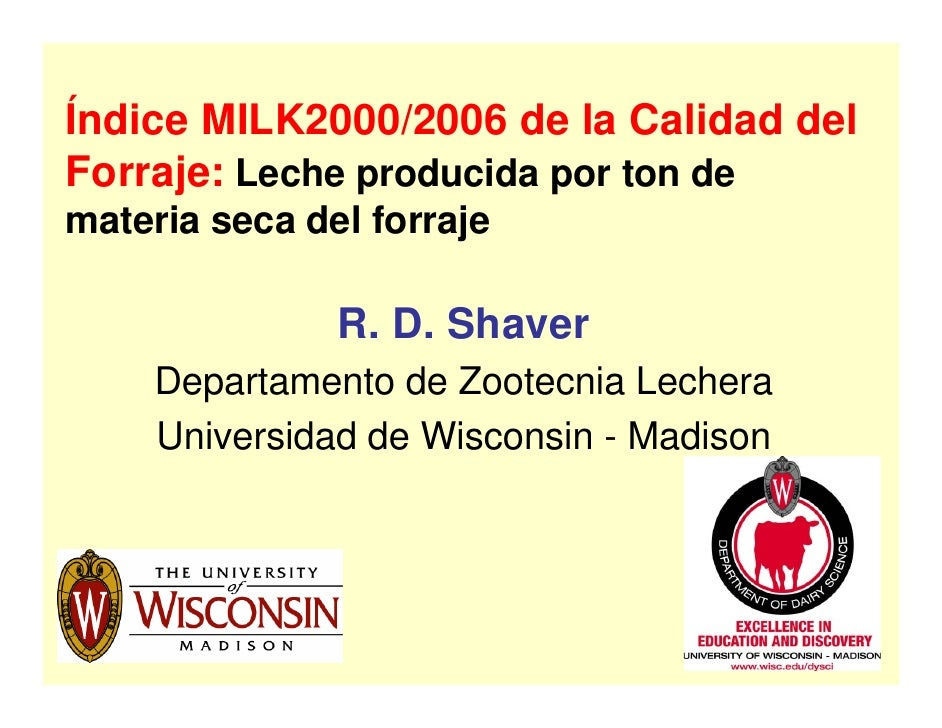Índice MILK2000/2006 de la Calidad delForraje: Leche producida por ton demateria seca del forraje               R. D. Shav...