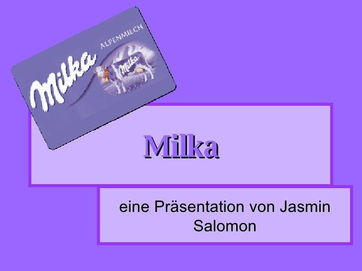 Milka eine Präsentation von Jasmin           Salomon