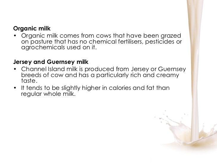 <ul><li>Organic milk </li></ul><ul><li>Organic milk comes from cows that have been grazed on pasture that has no chemical ...