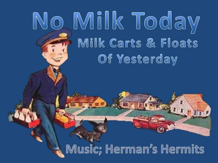 No Milk Today<br />Milk Carts & Floats<br />Of Yesterday<br />Music; Herman's Hermits<br />