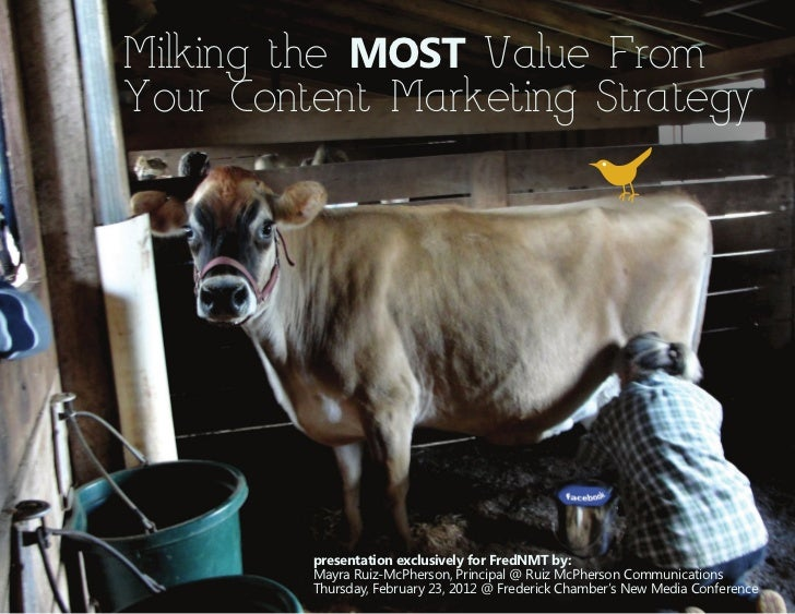 Milking the MOST Value FromYour Content Marketing Strategy         presentation exclusively for FredNMT by:         Mayra ...