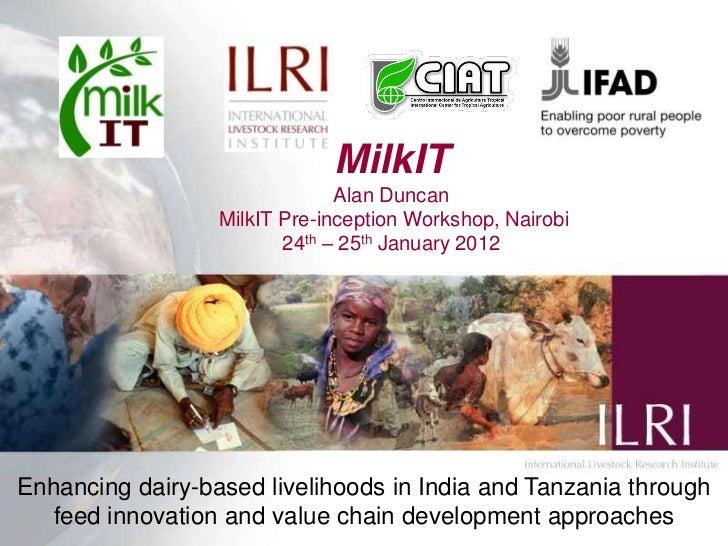 MilkIT                               Alan Duncan                  MilkIT Pre-inception Workshop, Nairobi                  ...
