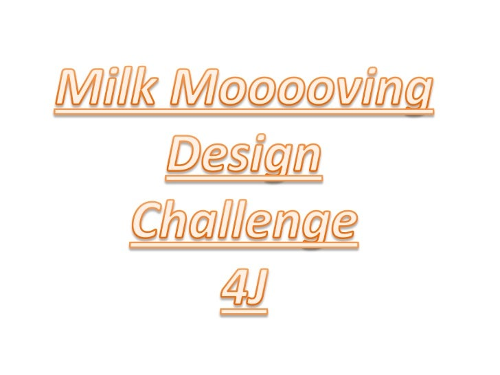 Milk Mooooving<br />Design Challenge<br />4J<br />