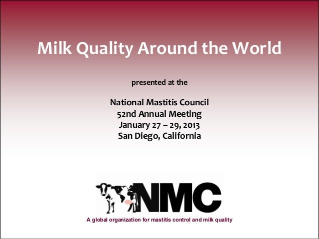 Milk Quality Around the World                       presented at the              National Mastitis Council               ...