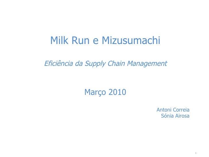 Milk Run e Mizusumachi Eficiência da Supply Chain Management Março 2010 Antoni Correia Sónia Airosa