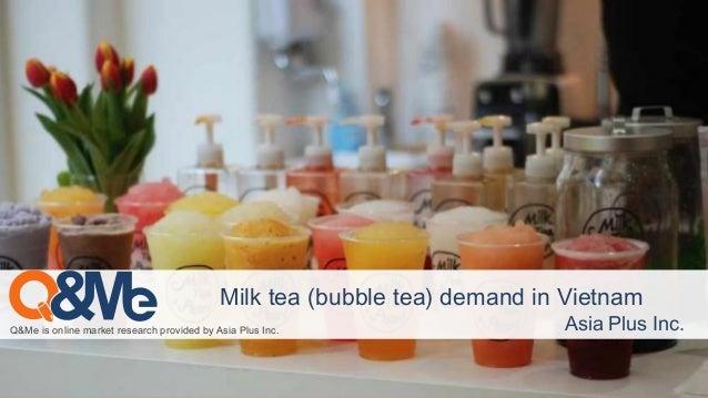 Q&Me is online market research provided by Asia Plus Inc. Asia Plus Inc. Milk tea (bubble tea) demand in Vietnam