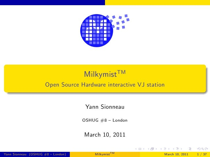 MilkymistTM                     Open Source Hardware interactive VJ station                                     Yann Sionn...