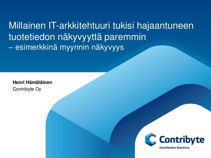 Millainen IT-arkkitehtuuri tukisi hajaantuneentuotetiedon näkyvyyttä paremmin– esimerkkinä myynnin näkyvyys Henri Hämäläin...