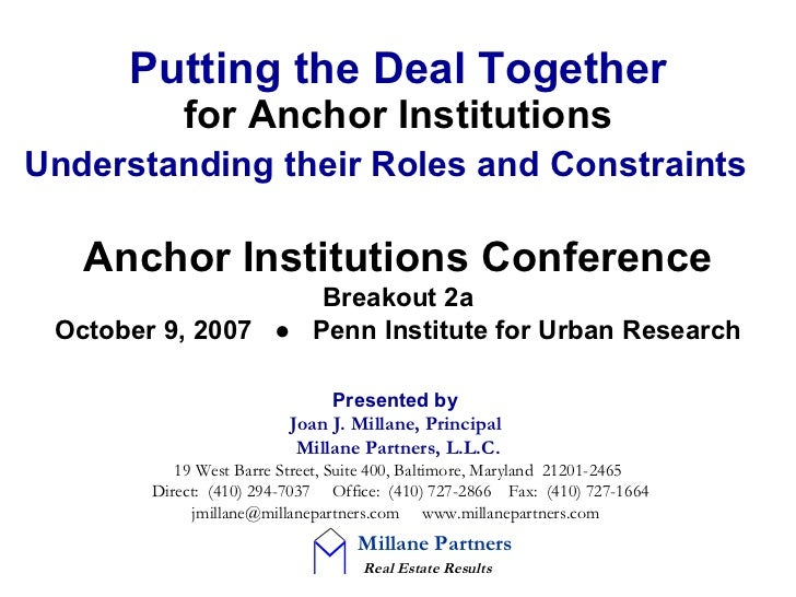 Putting the Deal Together for Anchor Institutions Understanding their Roles and Constraints   Presented by   Joan J. Milla...