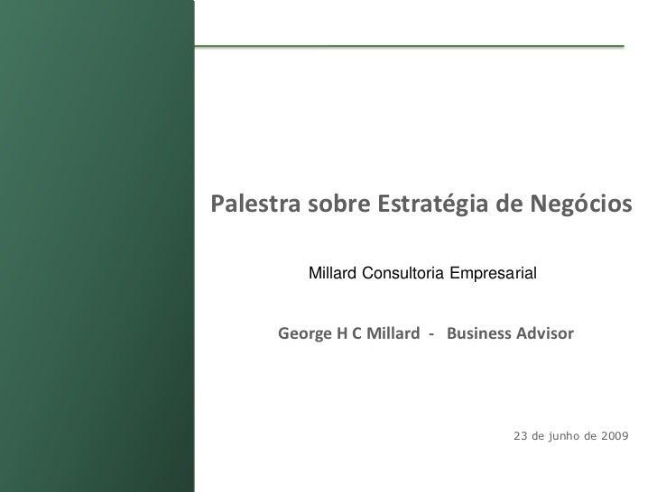 Palestra sobre Estratégia de Negócios                       Millard Consultoria Empresarial                    George H C ...