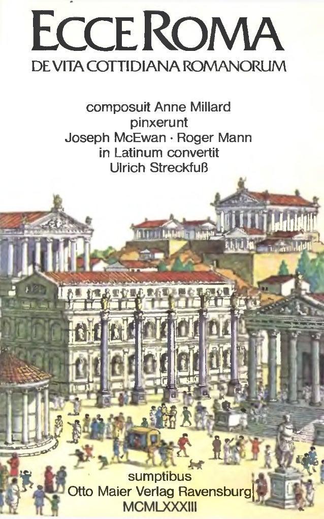 Ecce Rom a DEVITACOTTIDIANA ROMANORUM composuit Anne Millard pinxerunt Joseph McEwan · Roger Mann in Latinum convertit Ulr...