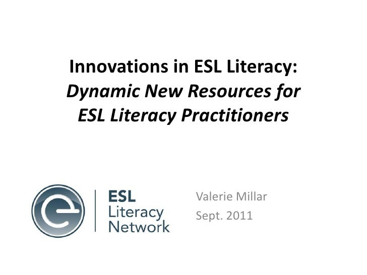 Innovations in ESL Literacy: Dynamic New Resources for ESL Literacy Practitioners <br />Valerie Millar<br />Sept. 2011<br />