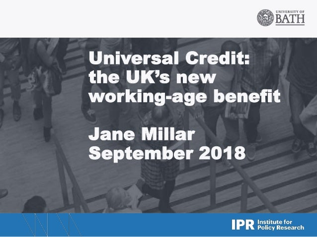 Universal Credit: the UK's new working-age benefit Jane Millar September 2018