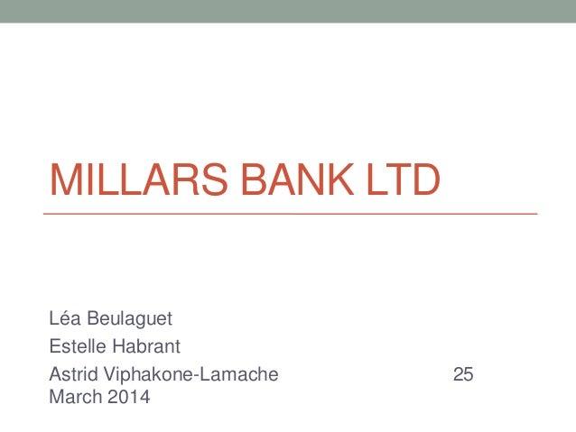 MILLARS BANK LTD Léa Beulaguet Estelle Habrant Astrid Viphakone-Lamache 25 March 2014