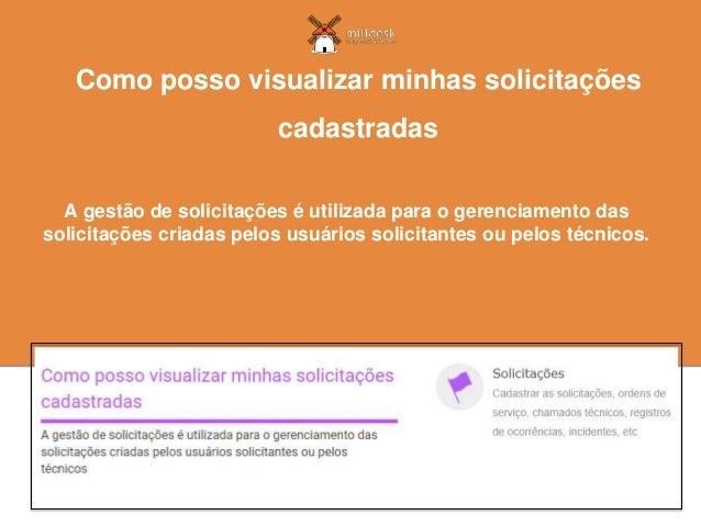 A gestão de solicitações é utilizada para o gerenciamento das solicitações criadas pelos usuários solicitantes ou pelos té...