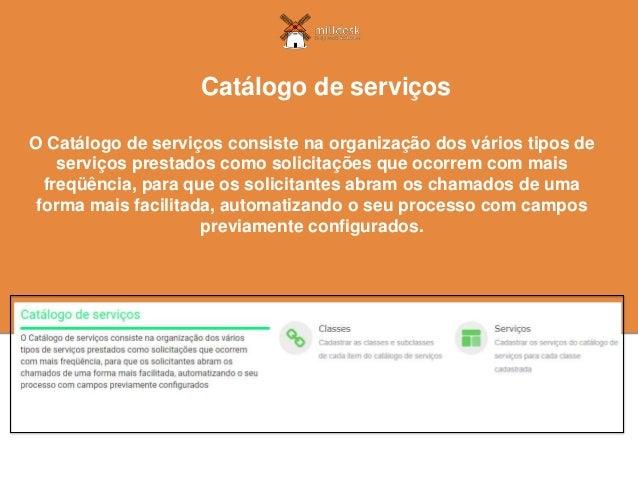 O Catálogo de serviços consiste na organização dos vários tipos de serviços prestados como solicitações que ocorrem com ma...