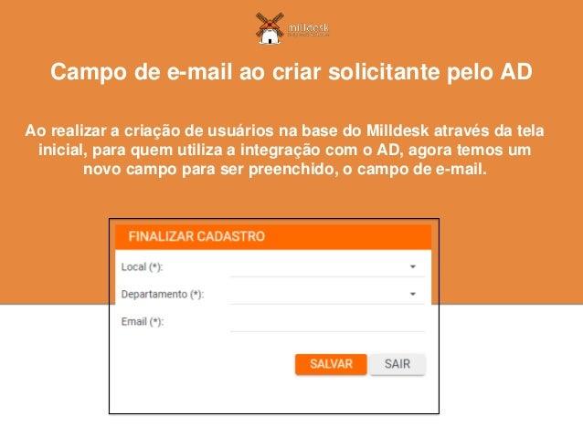 Ao realizar a criação de usuários na base do Milldesk através da tela inicial, para quem utiliza a integração com o AD, ag...