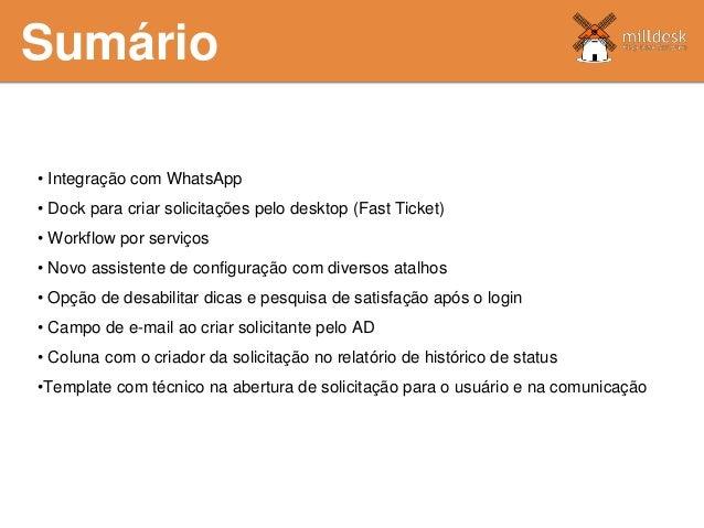 Sumário • Integração com WhatsApp • Dock para criar solicitações pelo desktop (Fast Ticket) • Workflow por serviços • Novo...