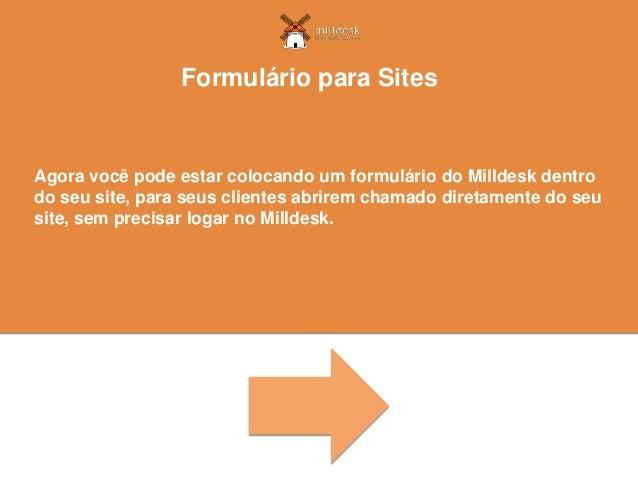 Agora você pode estar colocando um formulário do Milldesk dentro do seu site, para seus clientes abrirem chamado diretamen...