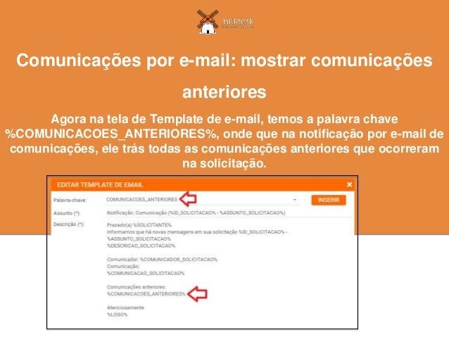 Agora na tela de Template de e-mail, temos a palavra chave %COMUNICACOES_ANTERIORES%, onde que na notificação por e-mail d...