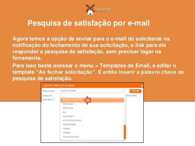 Agora temos a opção de enviar para o e-mail do solicitante na notificação do fechamento de sua solicitação, o link para el...
